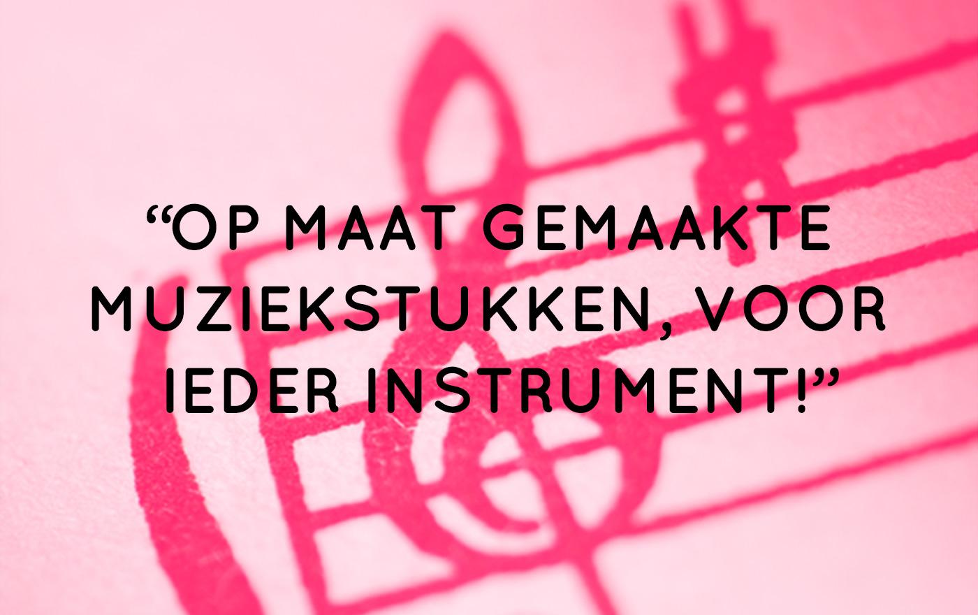 op maat gemaakte muziekstukken, voor ieder instrument