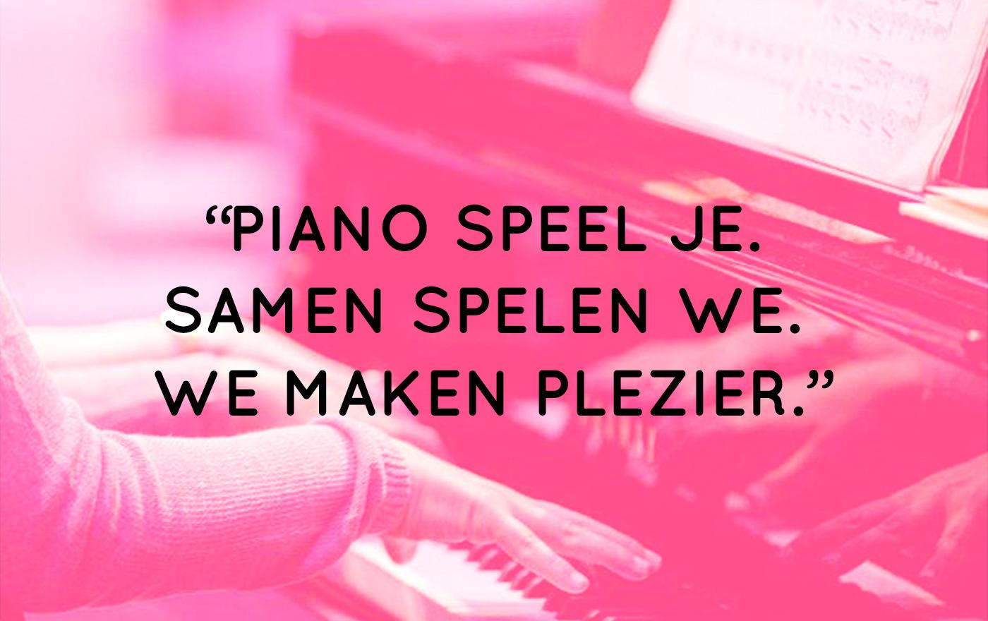 piano speel je. samen spelen we. we maken plezier.